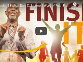 Bishop Dale Bronner Sermon - Finish It - July 2020