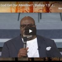 Bishop TD Jakes - How Does God Get Our Attention? - July 7 2020