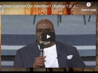 Bishop TD Jakes - How Does God Get Our Attention - July 7 2020