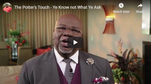 Bishop TD Jakes Sermon - Ye Know not What Ye Ask - July 31 2020