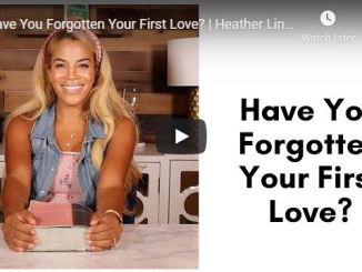 Heather Lindsey - Have You Forgotten Your First Love? - July 2020