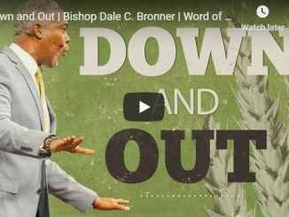 Bishop Dale Bronner Sermon - Down and Out - August 4 2020