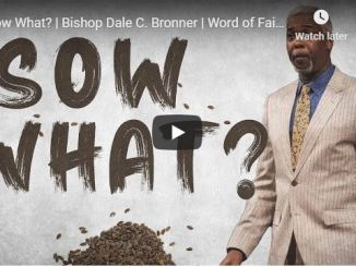 Bishop Dale Bronner Sermon - Sow What - August 9 2020