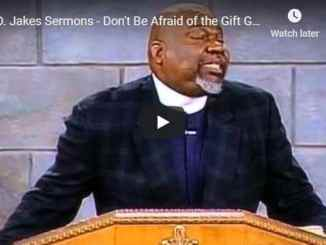 Bishop TD Jakes - Don't Be Afraid of the Gift God Gives - August 26 2020