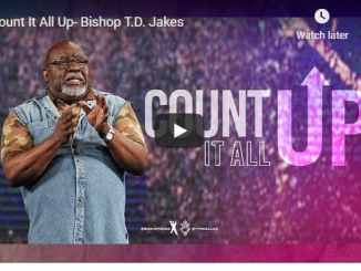Bishop TD Jakes Sermon - Count It All Up - August 9 2020
