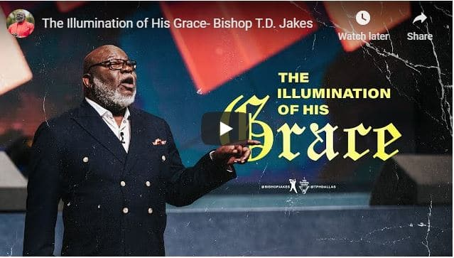 Bishop TD Jakes - The Illumination of His Grace