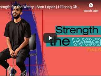 Hillsong Church Online - Strength for the Weary - Sam Lopez