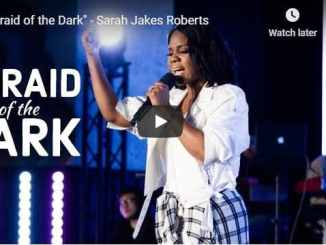 Sarah Jakes Roberts Sermon - Afraid of the Dark - August 4 2020