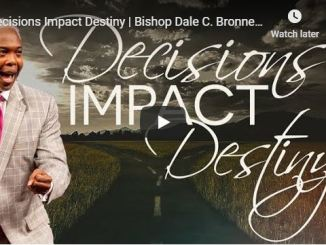 Bishop Dale Bronner - Decisions Impact Destiny