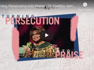 Dr. Cynthia James - Turning Persecution Into Praise
