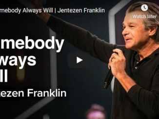 Jentezen Franklin Sermon - Somebody Always Will