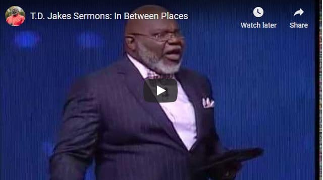 TD Jakes Sermon - In Between Places