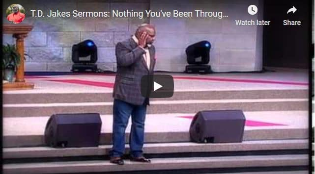 TD Jakes Sermon - Nothing You've Been Through Will Be Wasted