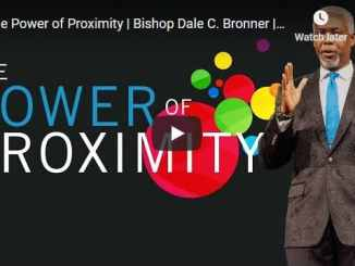 Bishop Dale Bronner Sermon - The Power of Proximity
