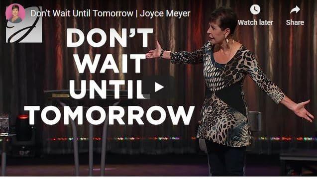 Joyce Meyer Message - Don't Wait Until Tomorrow