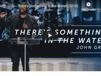 John Gray Sermon - There's Something in the Water