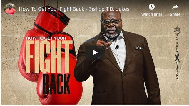 TD Jakes Sermon - How To Get Your Fight Back