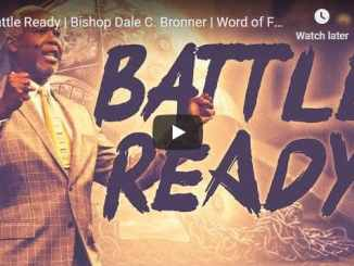 Bishop Dale Bronner Sermon - Battle Ready