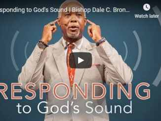 Bishop Dale Bronner Sermon - Responding to God's Sound