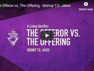 Bishop TD Jakes Sermon - The Offeror vs The Offering