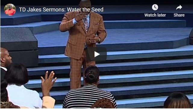 Bishop TD Jakes Sermon - Water the Seed