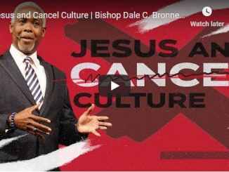 Bishop Dale Bronner Sermon - Jesus and Cancel Culture