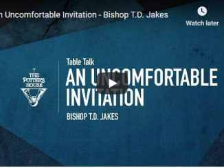 Bishop TD Jakes Sermon - An Uncomfortable Invitation