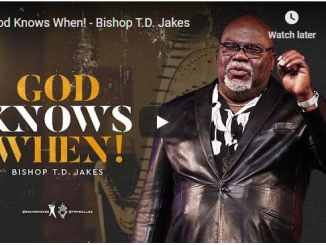 Bishop TD Jakes Sermon - God Knows When
