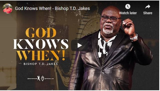Bishop TD Jakes Sermon - God Knows When