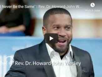 Rev. Dr. Howard-John Wesley Sermon - I'll Never Be the Same