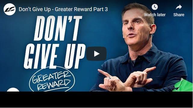 Pastor Craig Groeschel Sermon - Don't Give Up - Greater Reward