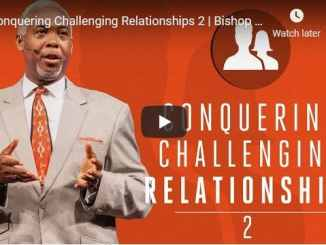 Bishop Dale Bronner - Conquering Challenging Relationships 2