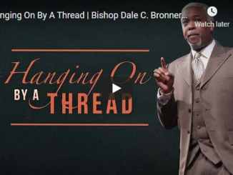 Bishop Dale Bronner Sermon - Hanging On By A Thread