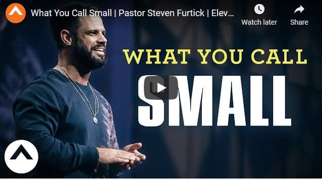 Pastor Steven Furtick Sermon - What You Call Small