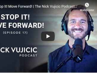 The Nick Vujicic Podcast - Stop It! Move Forward!