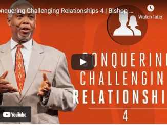 Bishop Dale Bronner - Conquering Challenging Relationships 4