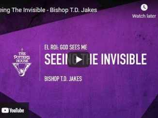 Bishop TD Jakes Sermon - Seeing The Invisible