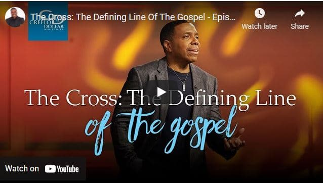 Creflo Dollar Sermon - The Cross: The Defining Line Of The Gospel