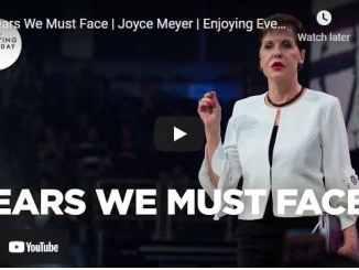 Joyce Meyer Message - Fears We Must Face