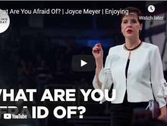 Joyce Meyer Message - What Are You Afraid Of?