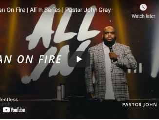 Pastor John Gray Message - Man On Fire