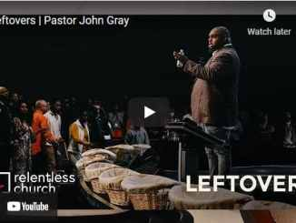 Pastor John Gray Sermon - Leftovers