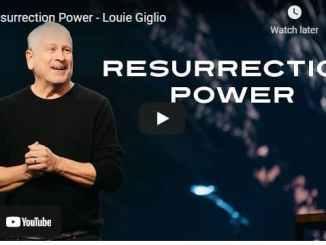 Pastor Louie Giglio Sermon - Resurrection Power