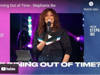 Pastor Stephanie Ike Message - Running Out of Time