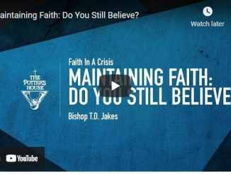 Bishop TD Jakes - Maintaining Faith: Do You Still Believe?