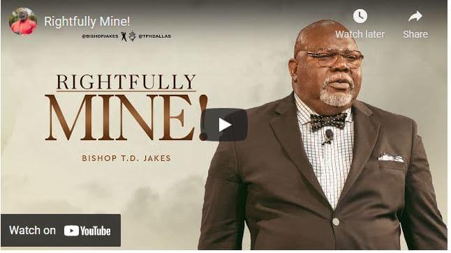 Bishop TD Jakes Sermon - Rightfully Mine