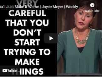 Joyce Meyer Message - You'll Just Make It Worse