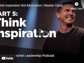 Pastor Craig Groeschel - Think Inspiration Not Motivation