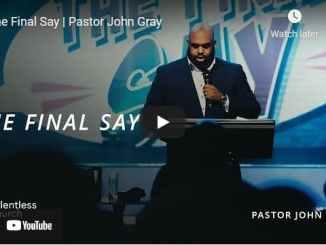 Pastor John Gray Sermon - The Final Say
