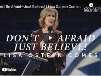 Pastor Lisa Osteen Comes Sermon - Don't Be Afraid—Just Believe!